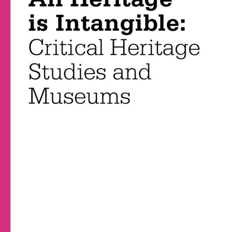 All Heritage is Intangible: Critical Heritage Studies and Museums