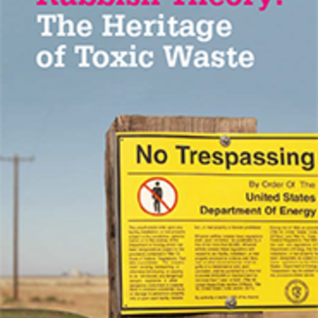 Rubbish Theory: The Heritage of Toxic Waste